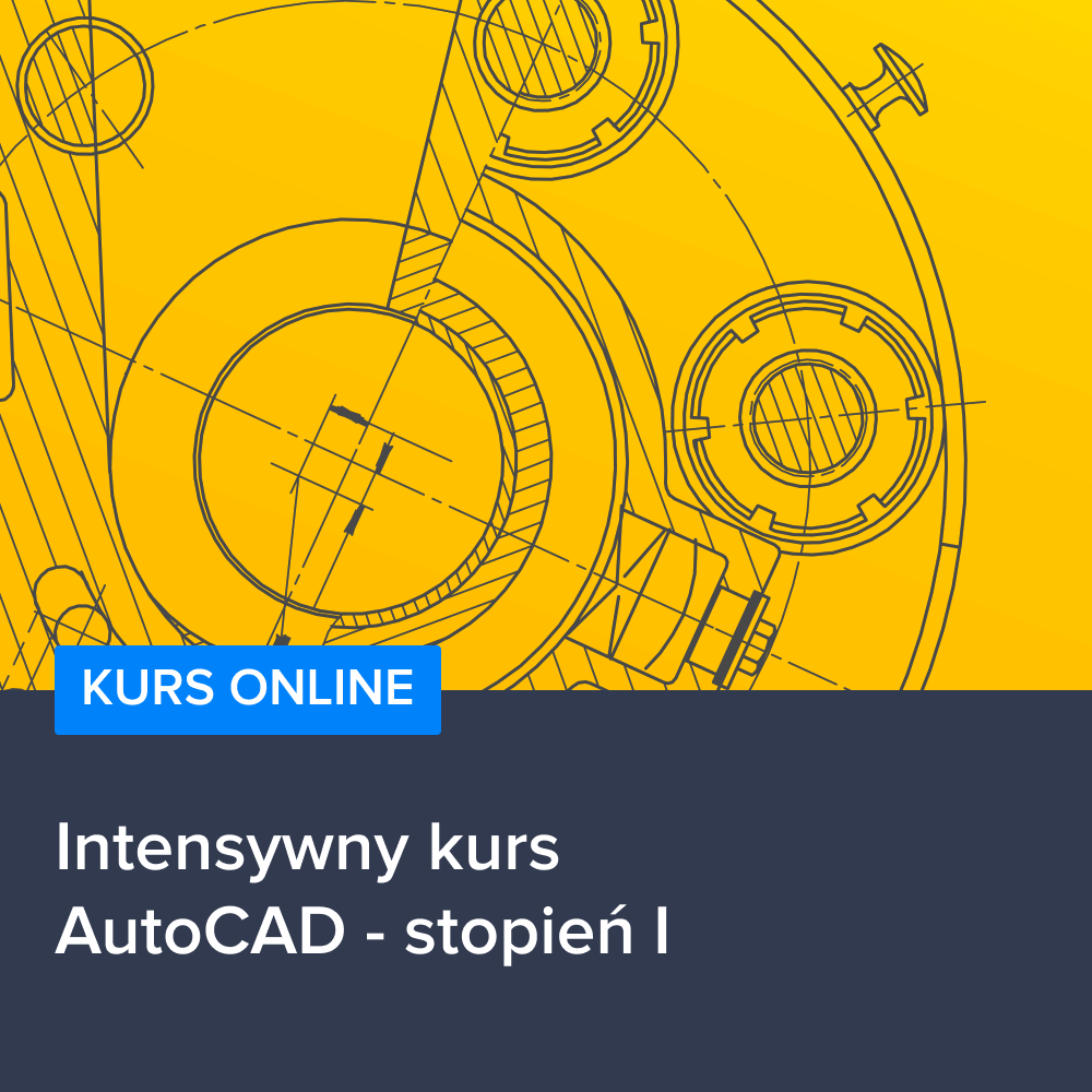 Intensywny kurs AutoCAD - stopień I
