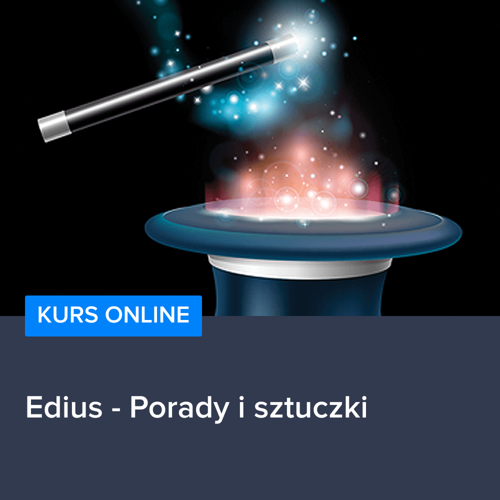 Kurs Edius - Porady i sztuczki