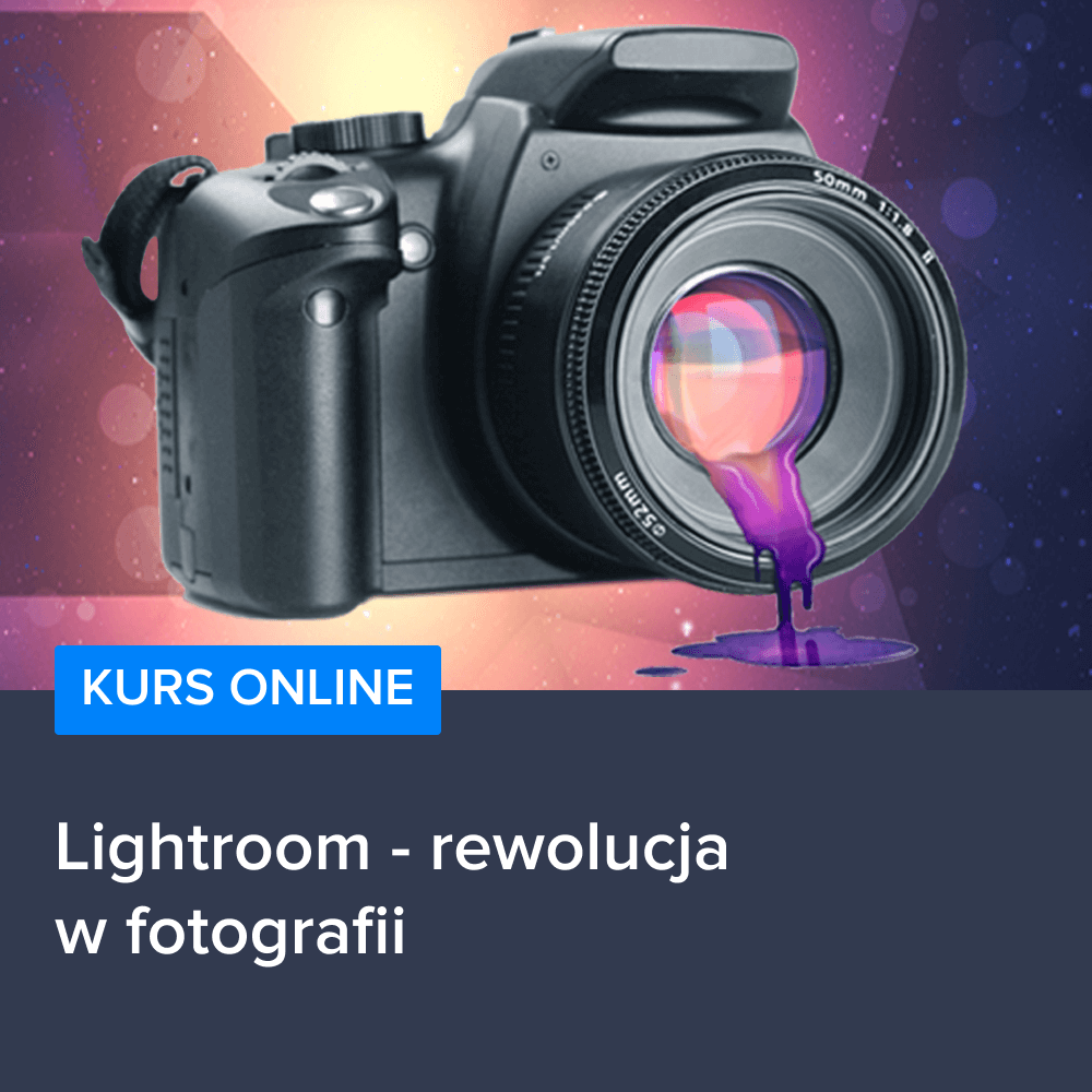 Kurs Lightroom - rewolucja w fotografii