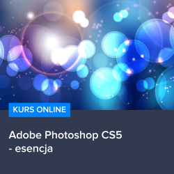 Kurs Adobe Photoshop CS5 - esencja
