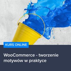 Kurs WooCommerce - tworzenie motywów w praktyce