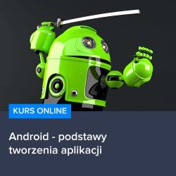 Kurs Android - podstawy tworzenia aplikacji