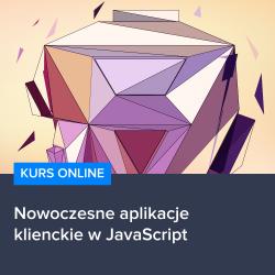 Nowoczesne aplikacje klienckie w JavaScript