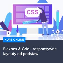 Flexbox & Grid - responsywne layouty od podstaw