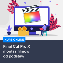 Kurs Final Cut Pro X - montaż filmów od podstaw