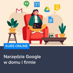 Kurs Narzędzia Google w domu i firmie