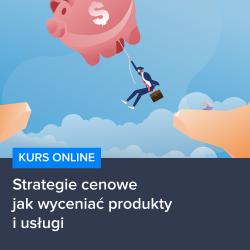 Kurs Strategie cenowe - jak wyceniać produkty i usługi