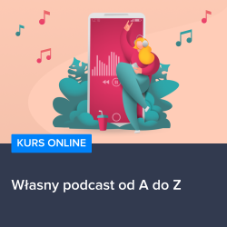 Kurs Własny podcast od A do Z