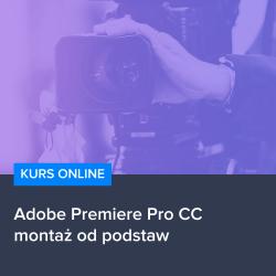 Adobe Premier Pro CC - kurs montażu od podstaw